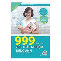 999 Câu Hỏi Viết Trắc Nghiệm Tiếng Anh (Bộ Sách Cô Mai Phương)