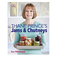 Thane Prince Jams and Chutneys  : Over 150 Recipes for Preserving the Harvest