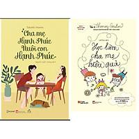 Sách [Nuôi Dạy Con - Làm Cha Mẹ]: Học Làm Cha Mẹ Hiệu Quả+Cha Mẹ Hạnh Phúc Nuôi Con Hạnh Phúc