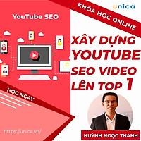 Khóa học MARKETING - Bí kíp xây dựng kênh Youtube và SEO Video Thống Lĩnh TOP 1 Google [UNICA.VN