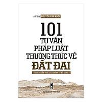 101 Tư Vấn Pháp Luật Thường Thức Về Đất Đai (Tái Bản Lần 2)
