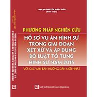 Phương Pháp Nghiên Cứu Hồ Sơ Vụ Án Hình Sự Trong Giai Đoạn Xét Xử Và Áp Dụng Bộ Luật Tố Tụng Hình Sự Năm 2015 Với Các Văn Bản Hướng Dẫn Mới Nhất