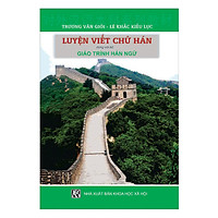 Luyện Viết Chữ Hán - Dùng Với Bộ Giáo Trình Hán Ngữ