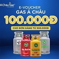 GAS Á CHÂU - E-VOUCHER GIẢM 100.000Đ
