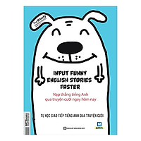 Cuốn Sách Giúp Bạn Học Tiếng Anh Như Chơi Mà Vẫn Hiệu Quả: Input Funny English Stories Faster - Nạp Thẳng Tiếng Anh Qua Truyện Cười Ngay Hôm Nay / Tặng Kèm Bookmark Thiết Kế Happy Life
