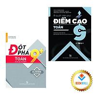 Sách - Combo Đột phá 9+ kì thi vào lớp 10 - Chinh phục điểm cao 9 - toán - tập 2 (2 cuốn)