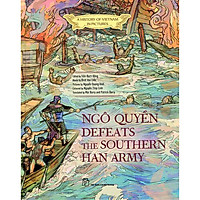 A History Of Vn In Pictures. Ngô Quyền Defeats The Southern Han Army (In Colour)
