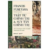 Sách - Trật Tự Chính Trị Và Suy Tàn Chính Trị (Bìa Cứng)