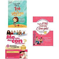 Combo 3 Cuốn: Mẹ Nên Dạy Con Như Thế Nào + Nghe Mẹ Nói Này Con Gái + Thấu Hiểu Tâm Lí Trẻ Để Yêu Con Đúng Cách