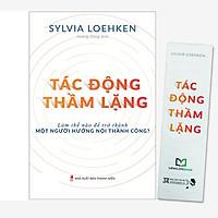 Sách Nghệ Thuật Hướng Nội: Tác Động Thầm Lặng - Làm Thế Nào Để Trở Thành Một Người Hướng Nội Thành Công?