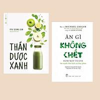 Combo Sách Sống Lành: Ăn Gì Không Chết - Sức Mạnh Chữa Lành Của Thực Phẩm + Thần Dược Xanh (Sách Y Học)