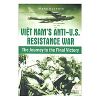 Việt Nam's Anti - U.S Resistance War The Journey to the Final Victory (Kháng chiến chống Mỹ-Hành trình tới thắng lợi)