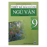 Thiết Kế Bài Giảng Ngữ Văn - Trung Học Cơ Sở 9 - Tập 2