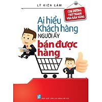 Sách - Ai hiểu khách hàng người đó bán được hàng