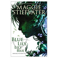 The Raven Cycle 3: Blue Lily, Lily Blue