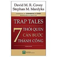 Cuốn Sách Chỉ Dẫn Cách Tiếp Cận Đột Phá, Đi Ngược Với Tư Duy Truyền Thống Để Gỡ Rối Tình Thế, Giảm Thiểu Tối Đa Khả Năng Những Cạm Bẫy Xuất Hiện : 7 Thói Quen Cản Bước Thành Công