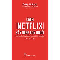 Cách Netflix Xây Dựng Con Người: Sức Mạnh Của Văn Hóa Tự Do Và Trách Nhiệm
