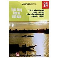 Theo Dòng Lịch Sử Việt Nam - Tập 24: Từ Lê Kính Tông (1599-1619) Đến Lê Chân Tông (1643-1649)