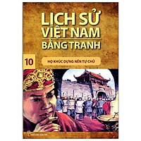 Lịch Sử Việt Nam Bằng Tranh 10 - Họ Khúc Dựng Nền Tự Chủ (Tái Bản)
