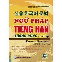 Ngữ Pháp Tiếng Hàn Thông Dụng - Sơ Cấp (Tặng Trọn Bộ Tài Liệu Học Tiếng Hàn Online: Giáo Trình Tổng Hợp Và Luyện Thi Topik) (Học Kèm App: MCBooks Application)