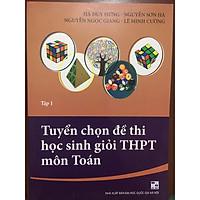 Tuyển chọn đề thi học sinh giỏi THPT môn Toán Tập 1