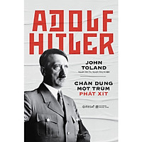 Adolf Hitler – Chân Dung Một Trùm Phát Xít (Tái Bản) (Quà Tặng Tickbook)