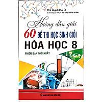 Hướng dẫn giải 60 đề thi học sinh giỏi Hóa học 8