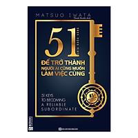 51 Chìa Khóa Vàng Để Trở Thành Người Ai Cũng Muốn Làm Việc