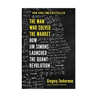 The Man Who Solved the Market : How Jim Simons Launched the Quant Revolution