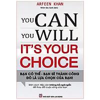 Sách: You Can, You Will. It'S Your Choice! Bạn Có Thể, Bạn Sẽ Thành Công Đó Là Lựa Chọn Của Bạn! -TSKN