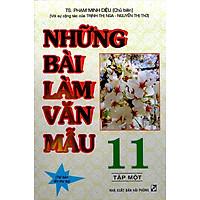Những Bài Làm Văn Mẫu 11 - Tập 1 (Tái Bản)