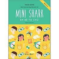 Mini Shark - Em Bé Tự Chủ (Sách Lược Nuôi Dạy Triệu Phú Nhí)