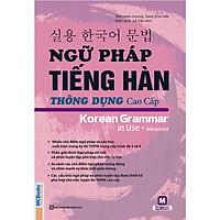 Ngữ Pháp Tiếng Hàn Thông Dụng Cao Cấp (Tặng Trọn Bộ Tài Liệu Học Tiếng Hàn Online: Giáo Trình Tổng Hợp Và Luyện Thi Topik) (Học Kèm App: MCBooks Application)