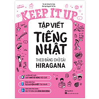 Keep It Up - Tập Viết Tiếng Nhật Theo Bảng Chữ Cái Hiragana