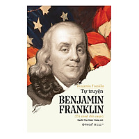Tự Truyện Benjamin Franklin (Tái Bản)