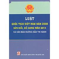 Sách Luật Quốc Tịch Việt Nam Năm 2008 Sửa Đổi, Bổ Sung Năm 2014 Và Văn Bản Hướng Dẫn Thi Hành - Xuất Bản Năm 2015