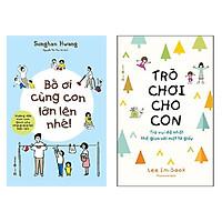 Combo 2 cuốn: Bố Ơi Cùng Con Lớn Lên Nhé + Trò Chơi Cho Con: Trò Vui Dễ Nhất Thế Gian Với Một Tờ Giấy
