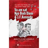 Cái Chết Của Những Ông Vua Thời Chiến Tranh Lạnh - Vụ Ám Sát Ngô Đình Diệm & J.F.Kennedy