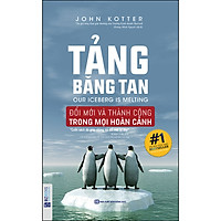 Tảng Băng Tan - Đổi Mới Và Thành Công Trong Mọi Hoàn Cảnh (Tái Bản 2020)
