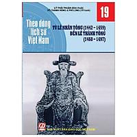 Theo Dòng Lịch Sử Việt Nam - Tập 19: Từ Lê Nhân Tông (1442-1459) Đến Lê Thánh Tông (1460-1497)