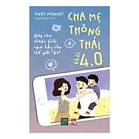 Cuốn Cẩm Nang Dành Cho Cha Mẹ Nuôi Dưỡng Con Thời Đại Công Nghệ: Cha Mẹ Thông Thái Thời 4.0