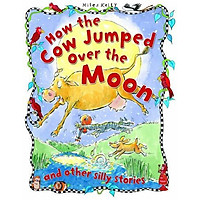 Sách tiếng Anh - How the Cow Jumped Over the Moon and other silly stories