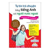 Tự Tin Trò Chuyện Bằng Tiếng Anh Với Người Nước Ngoài (Kèm 1 CD)