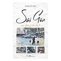 Sài Gòn Còn Chút Gì Để Nhớ