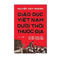 Giáo Dục Việt Nam Dưới Thời Thuộc Địa - Huyền Thoại Đỏ Và Huyền Thoại Đen