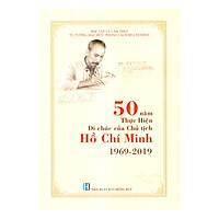 50 Năm Thực Hiện Di Chúc Của Chủ Tịch Hồ Chí Minh 1969 - 2019