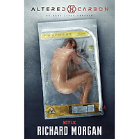 Altered Carbon: No Body Lives Forever (Book 1 of 3 in the Takeshi Kovacs Novels Series) (Major New Netflix Series)