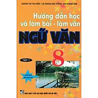 Hướng Dẫn Học Và Làm Bài Làm Văn Ngữ Văn 8 Tập 1 (Tái Bản)