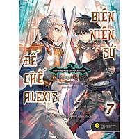 Sách - Biên Niên Sử Đế Chế Alexis: Kiêu Hùng Rung Chuyển Đất Trời (Tập 7)  (tặng kèm bookmark)