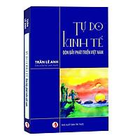 Tự Do Kinh Tế , Đòn Bẩy Phát Triển Việt Nam - Trần Lê Anh